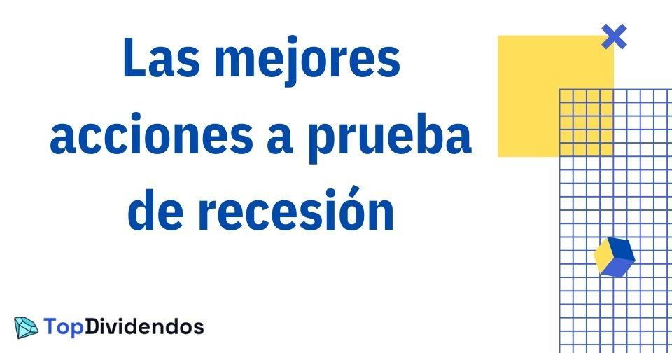 Las mejores acciones a prueba de recesión